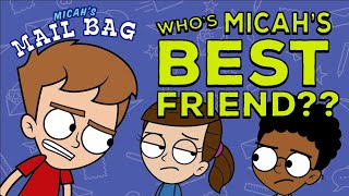 Micah's Mailbag - WHO IS MICAH'S BEST FRIEND?!