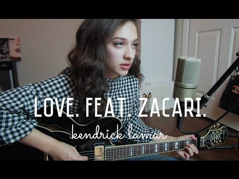 LOVE. FEAT. ZACARI. by Kendrick Lamar (Cover) by Sara King