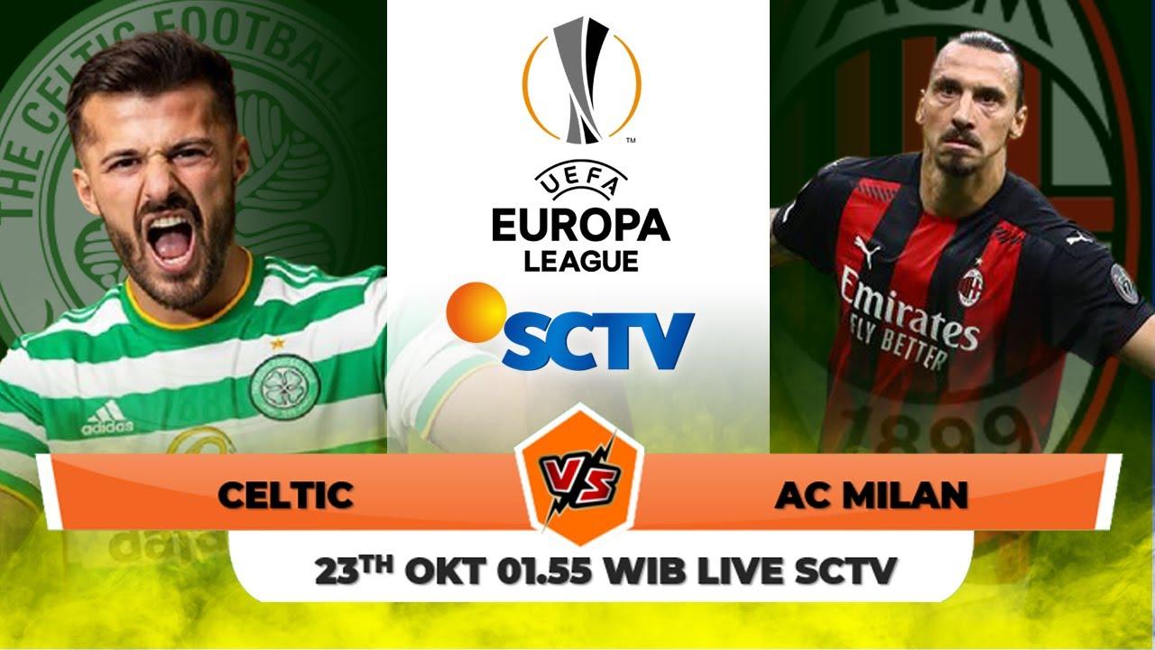 Jadwal Bola Malam Ini Live Sctv Celtic Vs Ac Milan Berita Bola Hari Ini Youtube