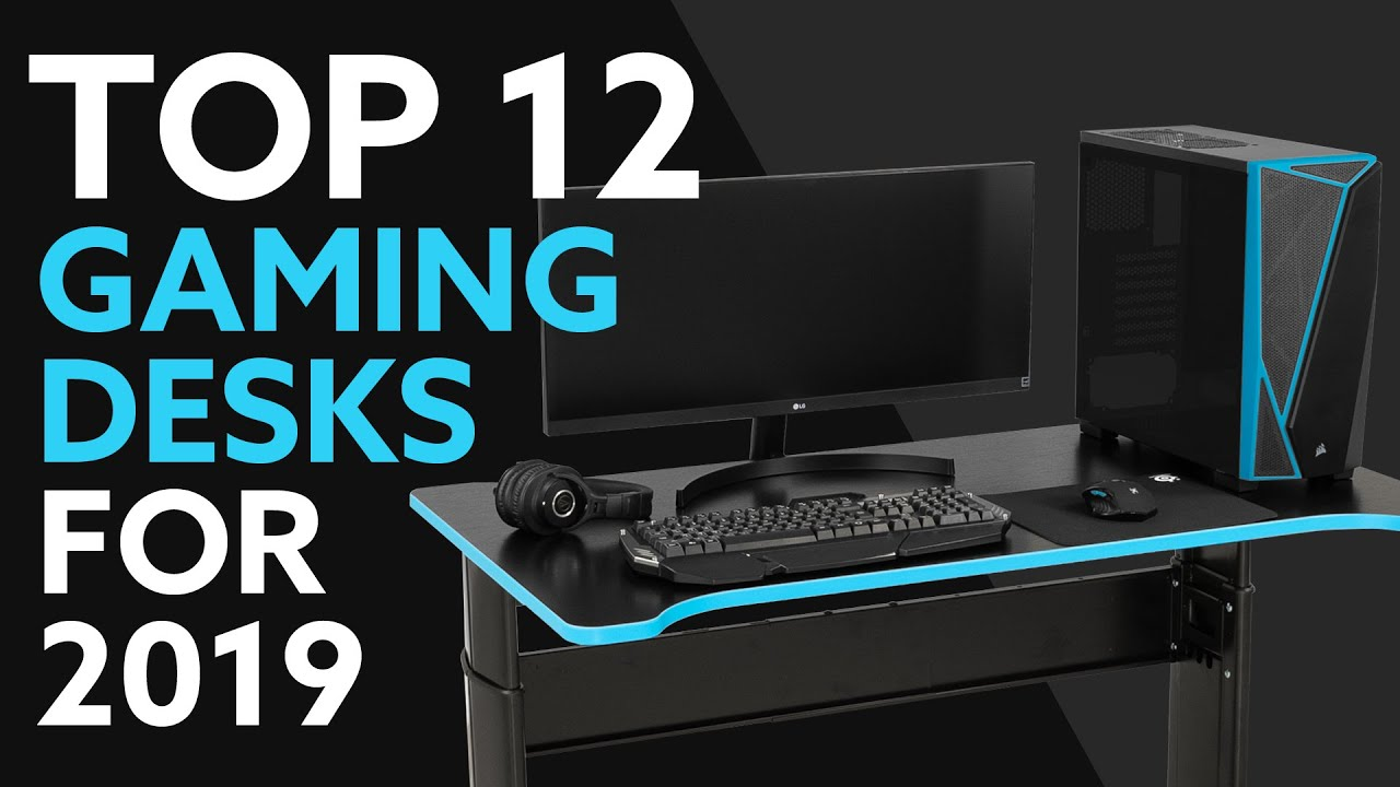 12 Best Gaming Desks For 2019