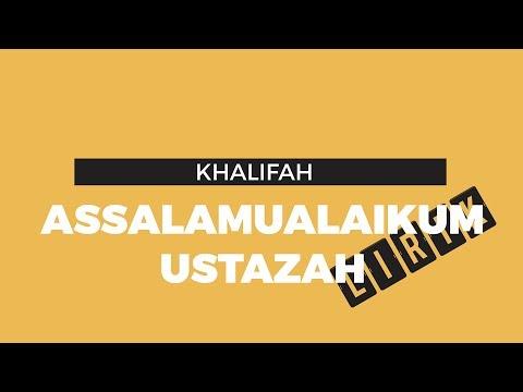 Khalifah - Assalamualaikum Ustazah (Lirik)