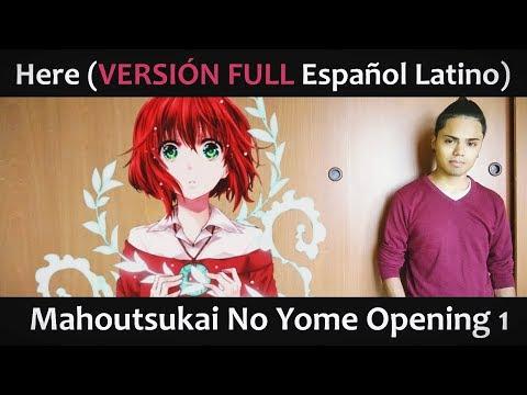 Here (VERSIÓN FULL Latino) Mahoutsukai No Yome OP