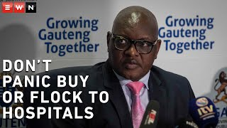 Gauteng Premier David Makhura urged South Africans not to panic buy or flock to the hospitals to get tested for coronavirus.