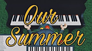Our Summer- Roblox Piano (Sheet in description)