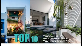 Top 10 Tropical House/ Modern Small House/ Tiny House/ Images Review.