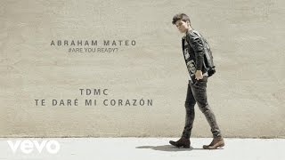 Abraham Mateo - TDMC(Te Daré Mi Corazón) (Audio)