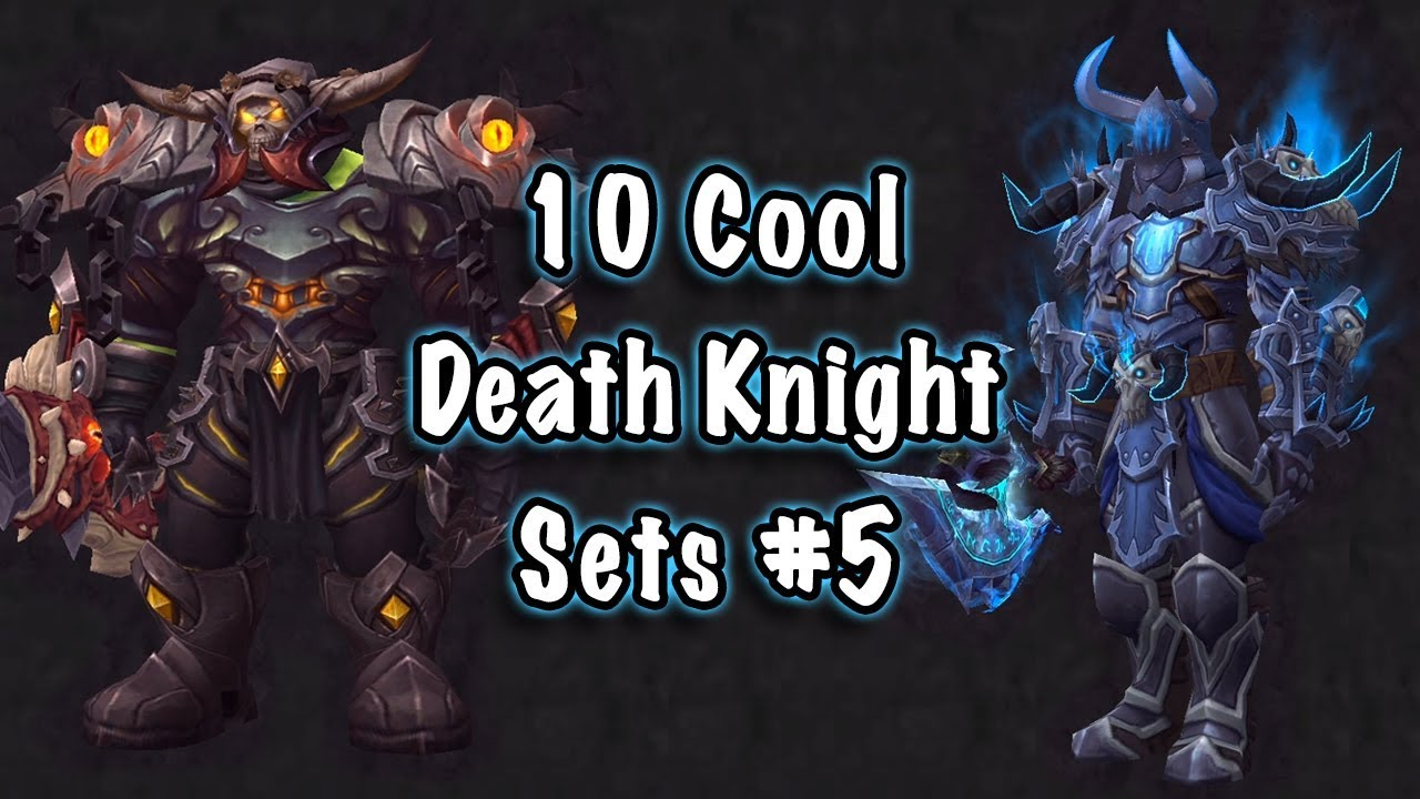 Jessiehealz 10 Cool Death Knight Transmog Sets 5 World Of Warcraft Youtube