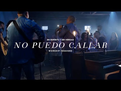 En Espíritu Y En Verdad - No Puedo Callar (Worship Sessions)
