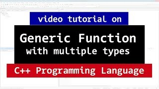130 | Generic Functions with Multiple Generic Types | C++ Generic Programming Video Tutorial