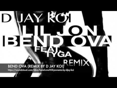 BEND OVA FT LIL JON (REMIX BY D JAY KOI)