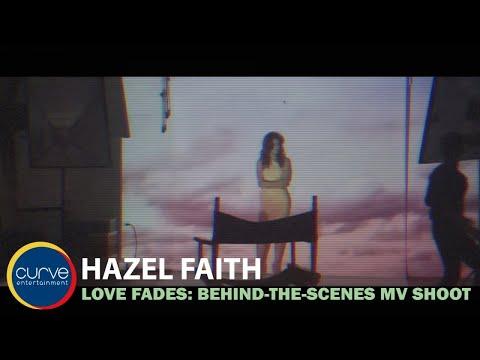 Hazel Faith | Love Fades | Behind-The-Scenes MV Shoot