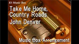 Take Me Home, Country Roads/John Denver [Music Box]