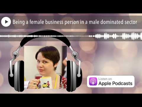 Being a female business person in a male dominated sector
