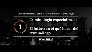 Criminologías especializadas. El futuro en el quéjacer del criminólogo | Wael Hikal