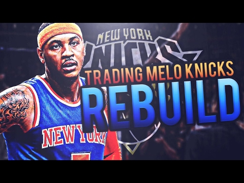WOW THIS TEAM IS AMAZING!! TRADING MELO KNICKS REBUILD!! NBA 2K17