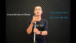 Lers pi fan ban ort remix cover II Khanh Sioun II Nhạc Khmer Remix