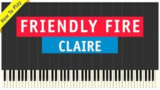 Claire - Friendly Fire - Piano Cover (How To Play Tutorial)