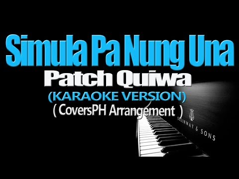 SIMULA PA NUNG UNA - Patch Quiwa (KARAOKE VERSION)