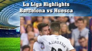 La Liga Highlights Barcelona vs Huesca