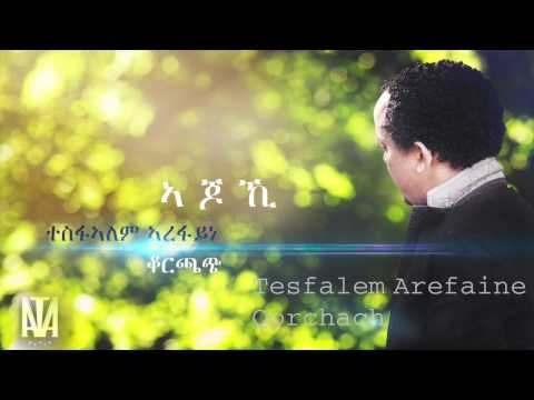 Korchach -Tesfalem Arefaine  - Ajokhi - ኣጆኺ New Eritrean Music 2016