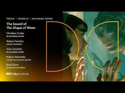 Conversations with Sound Artists: 2018 Oscars® Edition - The Shape Of Water   Podcast   Dolby
