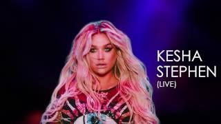 Kesha - Stephen (LIVE)