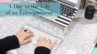 A Day in the Life of an Entrepreneur | A Typical Workday!