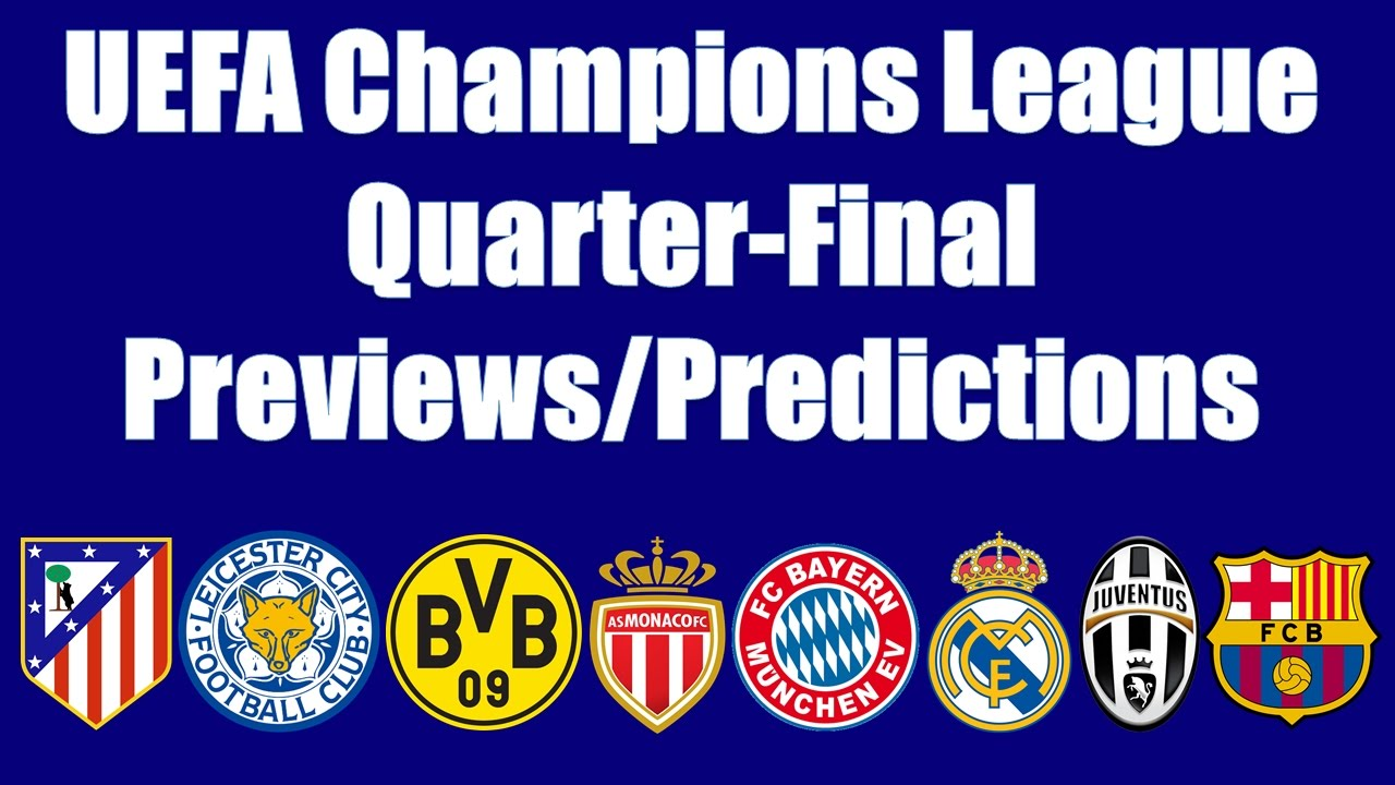 UEFA CHAMPIONS LEAGUE QUARTER-FINAL PREVIEWS/PREDICTIONS! - YouTube