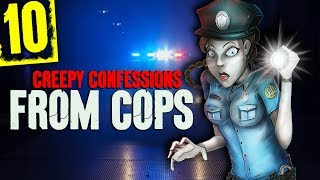 10 DISTURBING Police Officer Confessions - Darkness Prevails