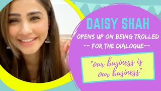 Daisy Shah opens up on being trolled for the 'Our business is our business dialogue'