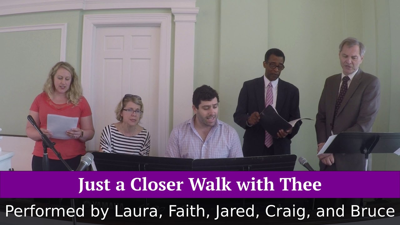 Just a Closer Walk with Thee, performed by Laura, Faith, Jared, Craig, and Bruce