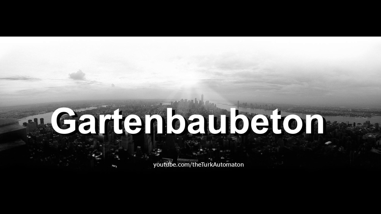 how to pronounce gartenbaubeton in german - youtube