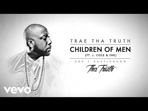 Trae Tha Truth - Children Of Men (Audio) ft. J. Cole, Ink