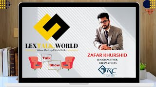 LexTalk World Talk Show with Zafar Khurshid, Senior Partner at TKC Partners
