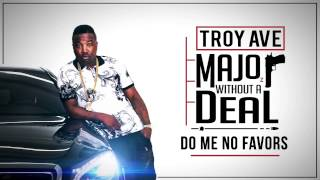 Troy Ave - Do Me No Favors (feat. Fabolous & Jadakiss) (Audio)