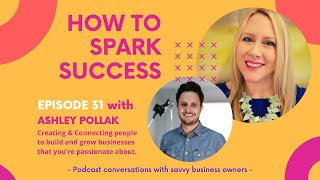 How to Spark Success - Episode 31 - Ashley Pollak