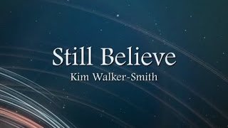 Still Believe by Kim Walker-Smith with Lyrics