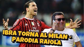 IBRA TORNA AL MILAN - Parodia RAIOLA