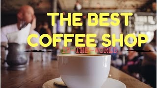 THE BEST COFFEE SHOP IN THE WORLD is in CAPE TOWN
