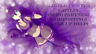 [ASMR] Neko Girlfriend Caitlin Wake Up (Girlfriend experience) (Roleplay) (Wake Up Help) (Kissing)