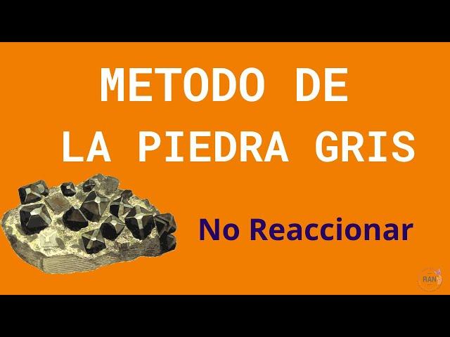 Método de la Piedra Gris, responder y no reaccionar