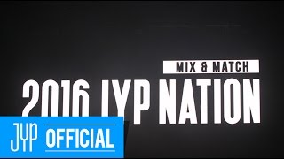 2016 JYP NATION CONCERT MIX&MATCH Behind Story