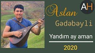 Yandim ay aman sazda ( Aslan Gedebeyli ) - status ucun video