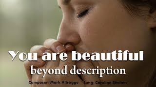 You are beautiful beyond description  | I stand in Awe of You | Caroline shalom