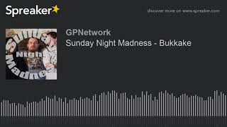 Sunday Night Madness – Bukkake