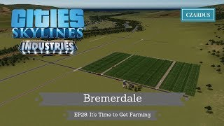 Bremerdale, a Cities Skylines Let's Play: EP28 - It's Time to Get Farming