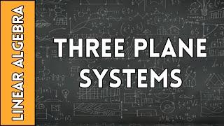 Three-Plane Systems - Linear Algebra Made Easy (2016)