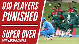 Under-19 PLAYERS PUNISHED after World Cup FINAL   Super Over with Aakash CHOPRA