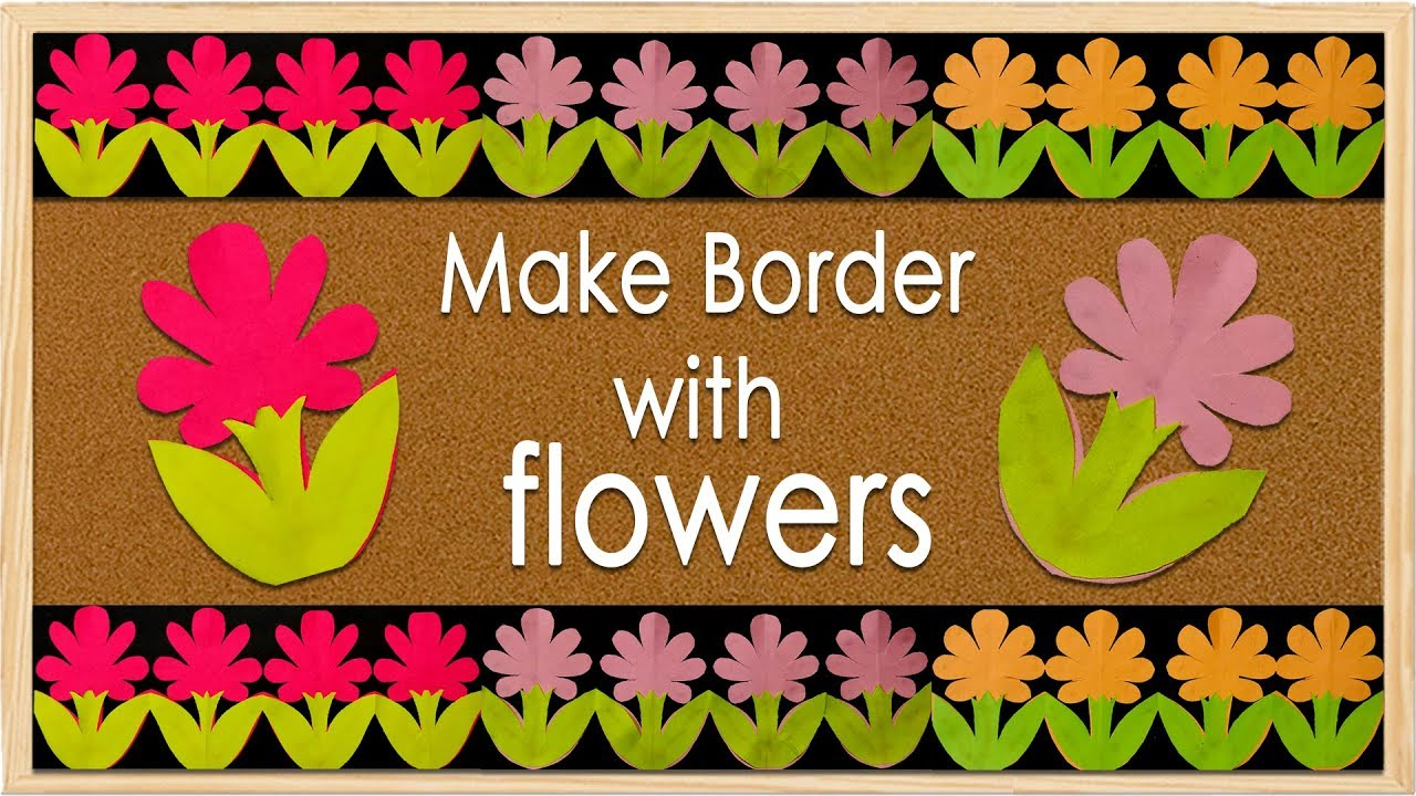 New Flower Design Simple Steps For Bulletin Board Border Design