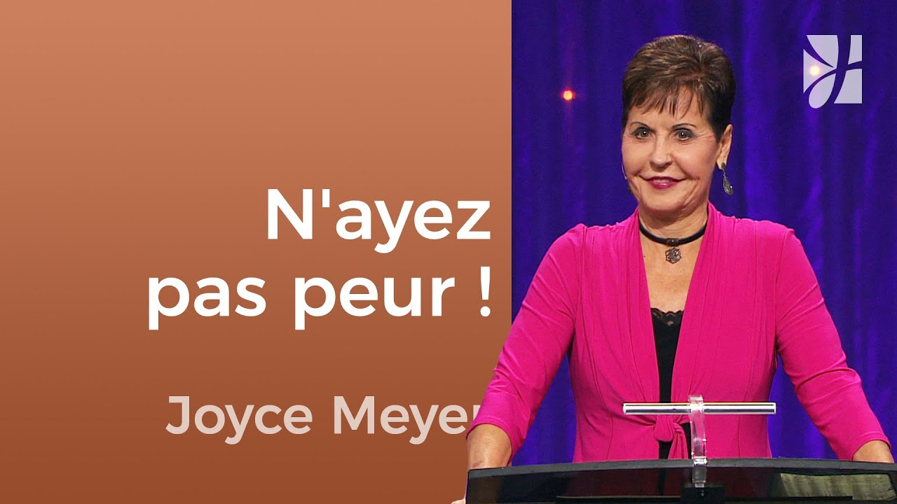 N'ayez pas peur ! - Joyce Meyer - Fortifié par la foi